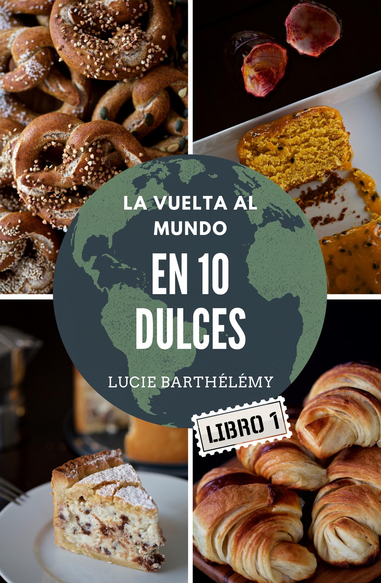 """Mi Ebook de recetas """"La Vuelta al Mundo en 10 Dulces"""""""